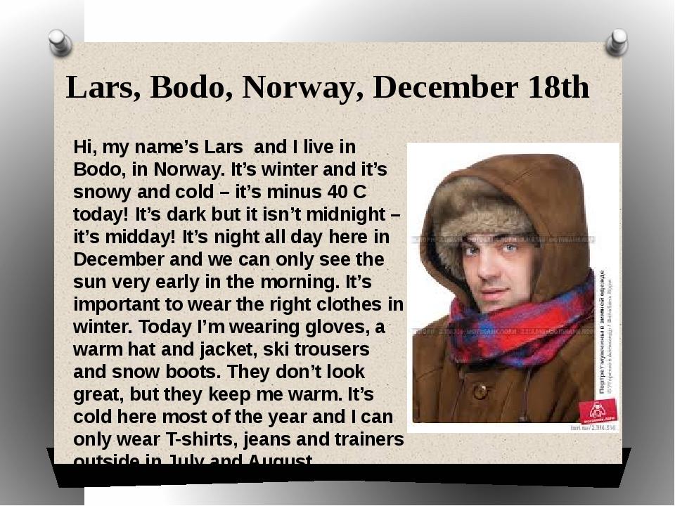 Lars, Bodo, Norway, December 18th Hi, my name's Lars and I live in Bodo, in N...