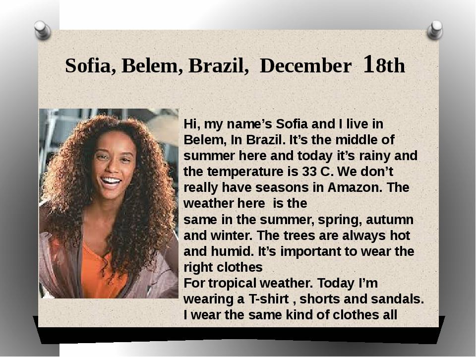 Sofia, Belem, Brazil, December 18th Hi, my name's Sofia and I live in Belem,...