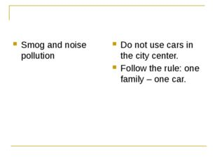 Smog and noise pollution Do not use cars in the city center. Follow the rule