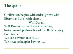 The quote. Civilization begins with order, grows with liberty, and dies with