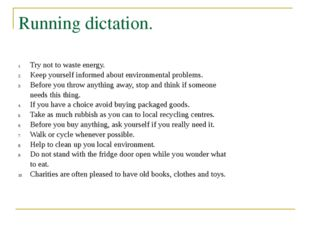 Running dictation. Try not to waste energy. Keep yourself informed about envi