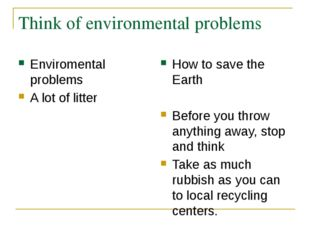 Think of environmental problems Enviromental problems A lot of litter How to