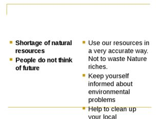 Shortage of natural resources People do not think of future Use our resource