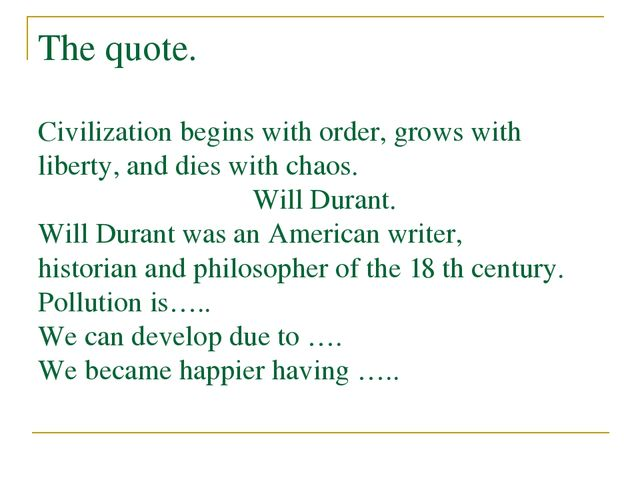 The quote. Civilization begins with order, grows with liberty, and dies with...