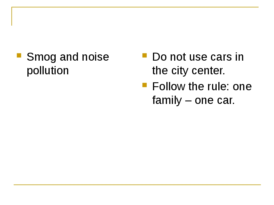 Smog and noise pollution Do not use cars in the city center. Follow the rule...