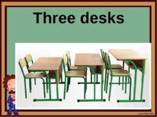 Three desks