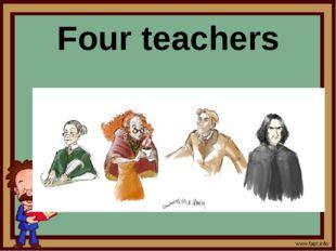Four teachers