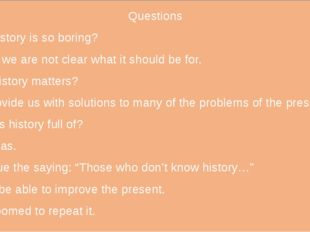Questions Why history is so boring? Because we are not clear what it should b