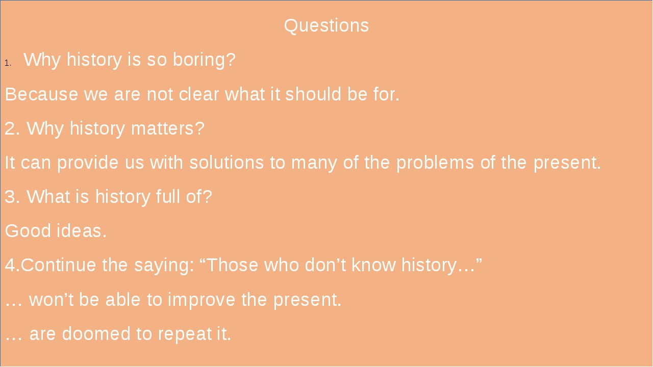 Questions Why history is so boring? Because we are not clear what it should b...
