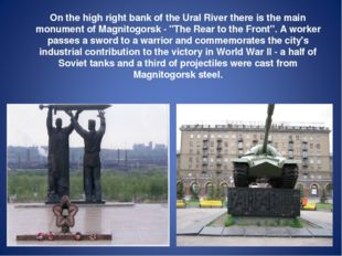 On the high right bank of the Ural River there is the main monument of Magni