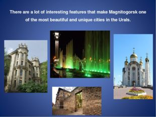 There are a lot of interesting features that make Magnitogorsk one of the mo