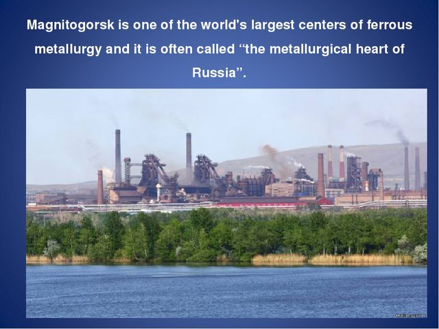 Magnitogorsk is one of the world's largest centers of ferrous metallurgy and...