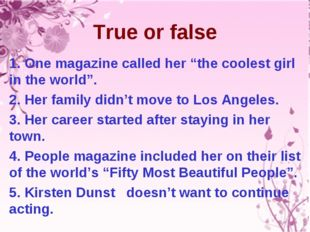 """True or false 1. One magazine called her """"the coolest girl in the world"""". 2."""