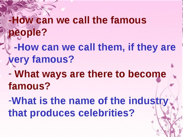 -How can we call the famous people? -How can we call them, if they are very f...