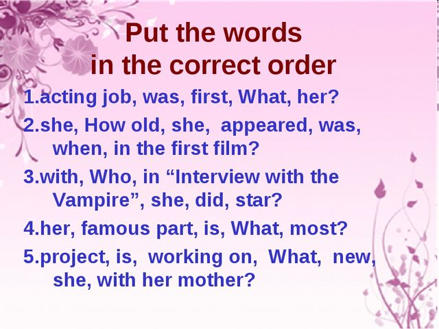 Put the words in the correct order 1.acting job, was, first, What, her? 2.she...
