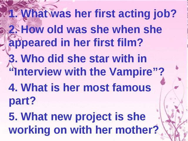 1. What was her first acting job? 2. How old was she when she appeared in her...