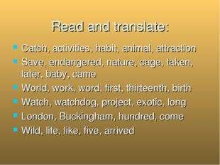 Read and translate: Catch, activities, habit, animal, attraction Save, endang
