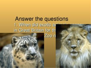 Answer the questions 1. When did exotic animals appear in Great Britain for