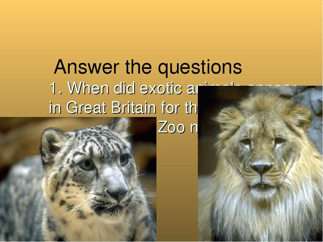Answer the questions 1. When did exotic animals appear in Great Britain for...