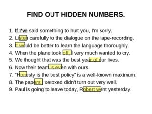 FIND OUT HIDDEN NUMBERS. 1. If I've said something to hurt you, I'm sorry. 2.