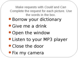 Make requests with Could and Can Complete the request for each picture. Use t