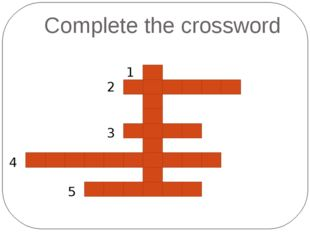 Complete the crossword 1 2 3 4 5