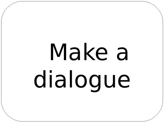 Make a dialogue