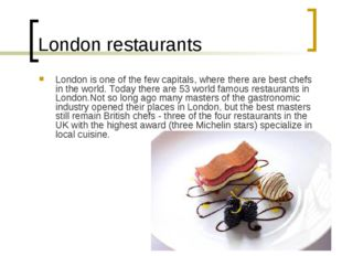 London restaurants London is one of the few capitals, where there are best ch