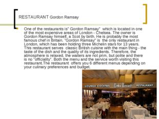 "One of the restaurants is"" Gordon Ramsay"" which is located in one of the mos"