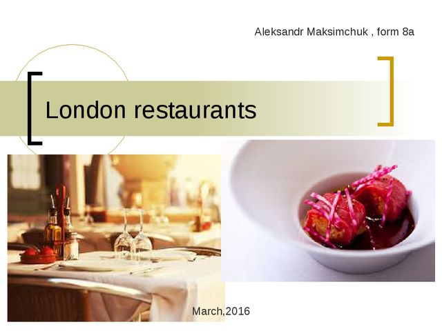 London restaurants Aleksandr Maksimchuk , form 8a March,2016