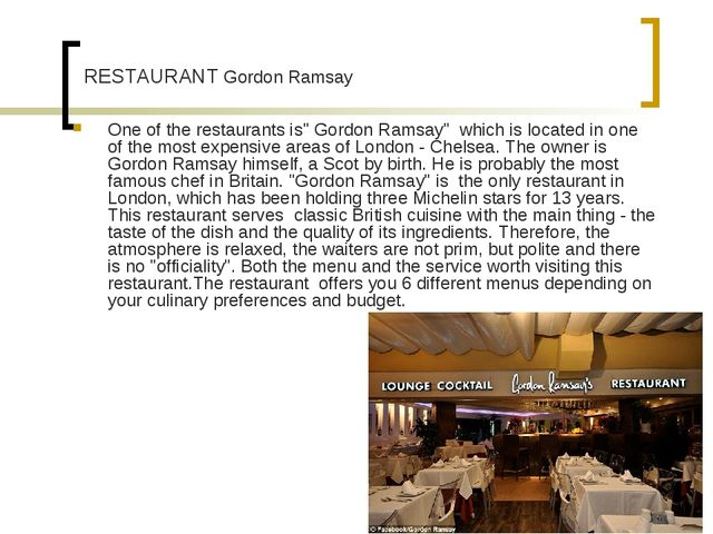 "One of the restaurants is"" Gordon Ramsay"" which is located in one of the mos..."