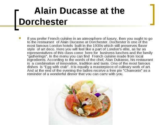 Alain Ducasse at the Dorchester If you prefer French cuisine in an atmospher...