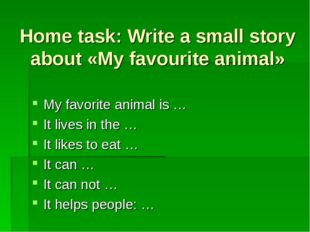 Home task: Write a small story about «My favourite animal» My favorite animal