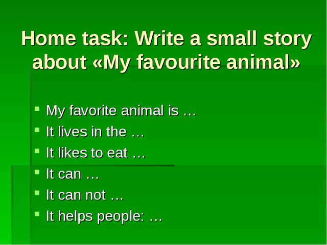 Home task: Write a small story about «My favourite animal» My favorite animal...