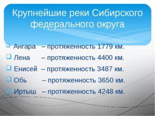 Ангара – протяженность 1779 км. Лена – протяженность 4400 км. Енисей – протя