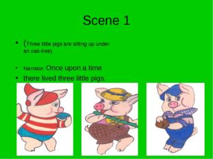 Scene 1 (Three little pigs are sitting up under an oak-tree) Narrator: Once u