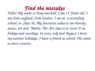 Hello! My name is Tony mitchell. I am 11 Years old. I am from england, from l
