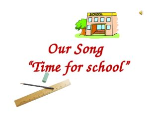 """Our Song """"Time for school"""""""