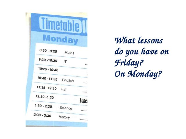 What lessons do you have on Friday? On Monday?