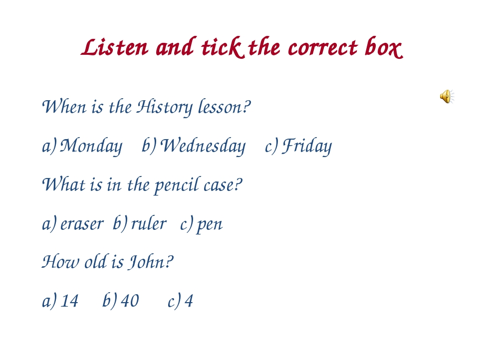 Listen and tick the correct box When is the History lesson? Monday b) Wednesd...