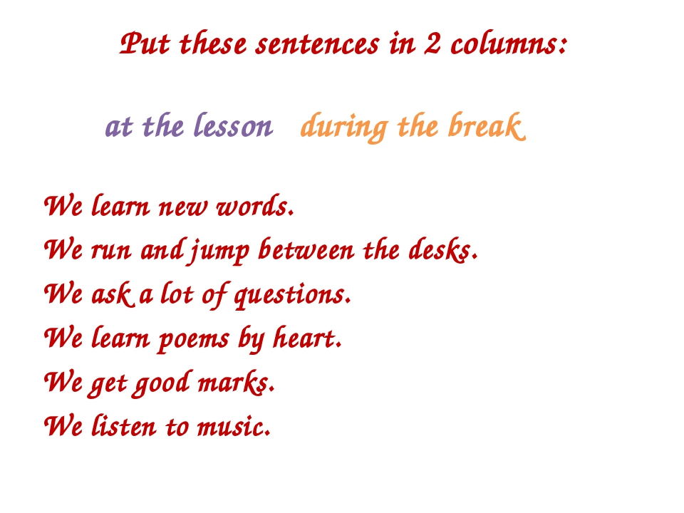 Put these sentences in 2 columns: at the lesson during the break We learn new...