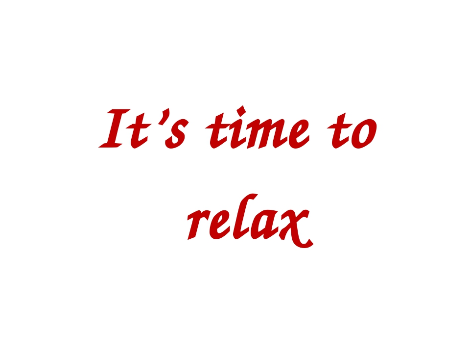 It's time to relax