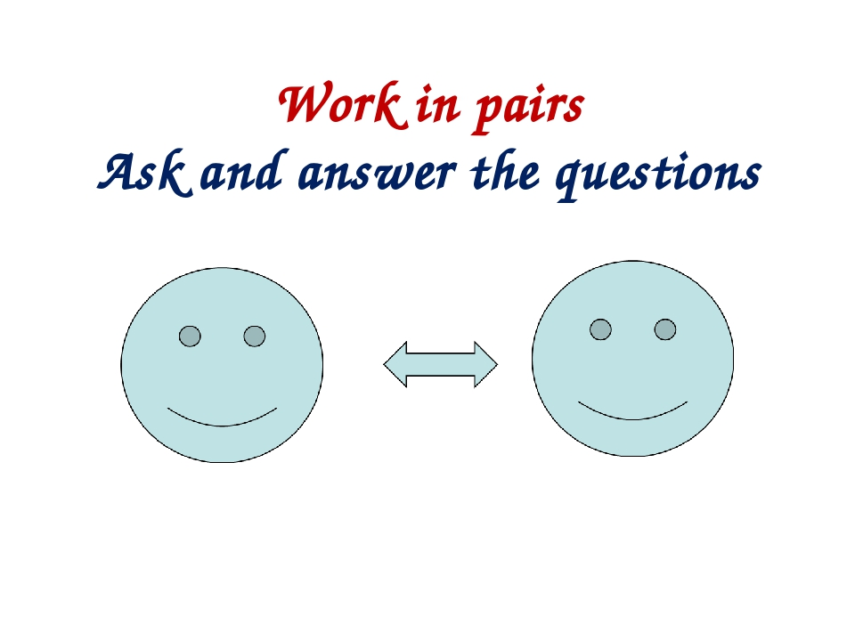 Work in pairs Ask and answer the questions
