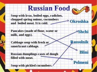 Okroshka Shchi Rassolnik Blini Pelmeni Soup with kvas, boiled eggs, radishes,