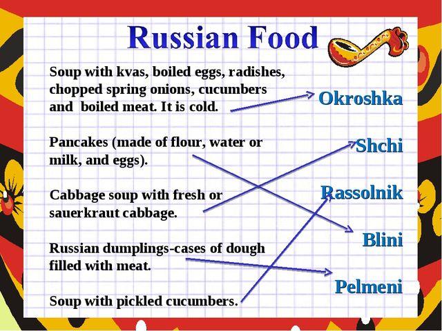 Okroshka Shchi Rassolnik Blini Pelmeni Soup with kvas, boiled eggs, radishes,...