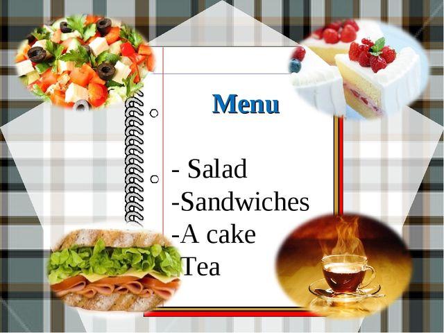 Menu - Salad -Sandwiches -A cake -Tea