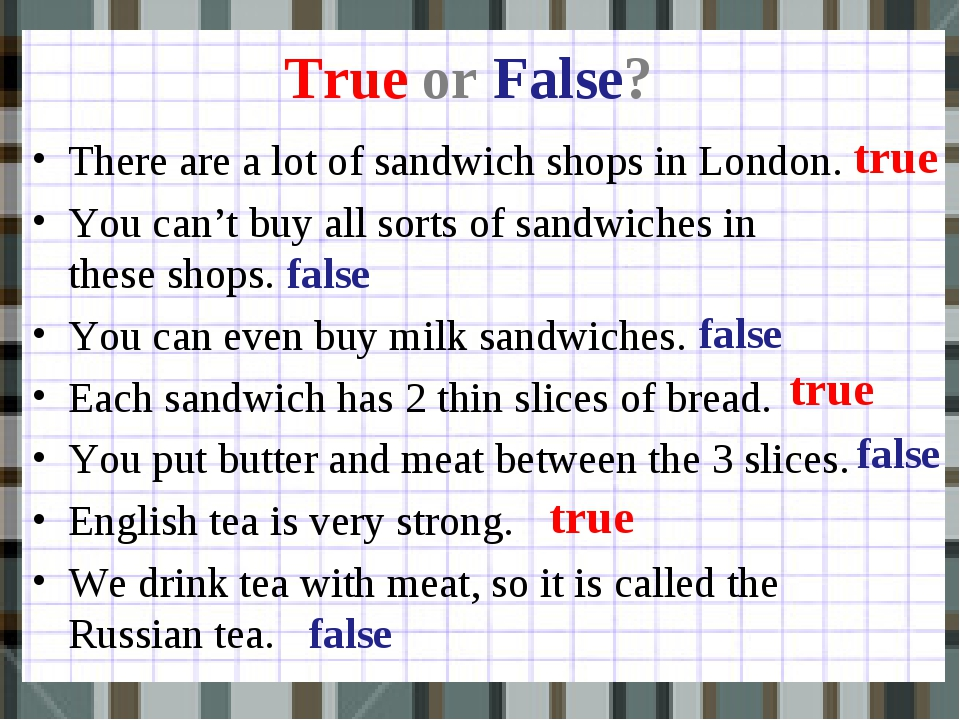 True or False? There are a lot of sandwich shops in London. You can't buy all...