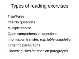 Types of reading exercises True/False Yes/No questions Multiple-choice Open c