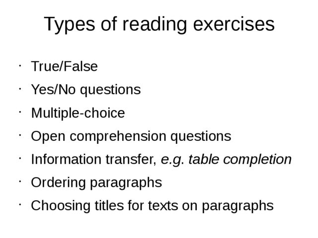 Types of reading exercises True/False Yes/No questions Multiple-choice Open c...