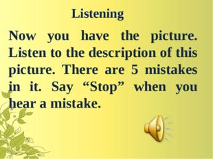 Listening 	Now you have the picture. Listen to the description of this pictur